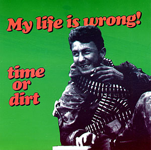 Time Or Dirt: My Life Is Wrong cover art